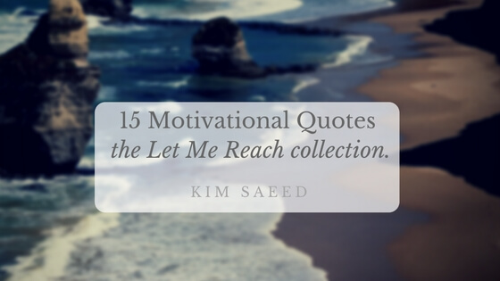 15 Motivational Quotes – The Let Me Reach Collection