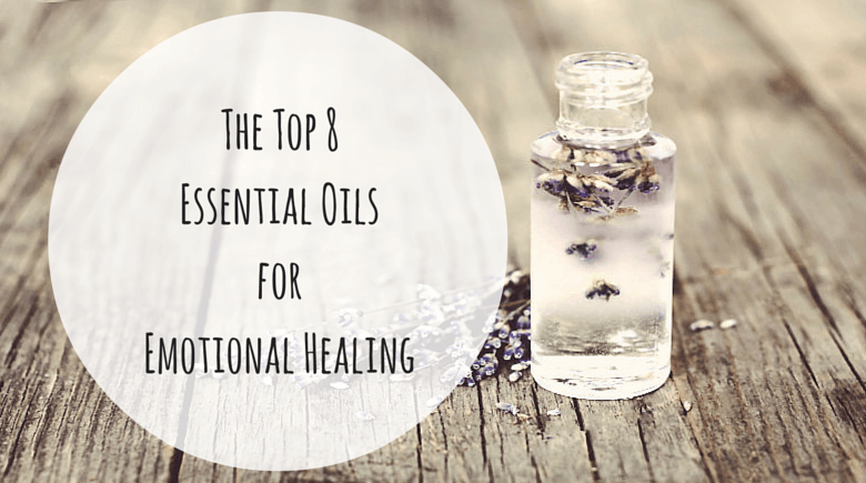 The Top 8 Essential Oils for Emotional Healing
