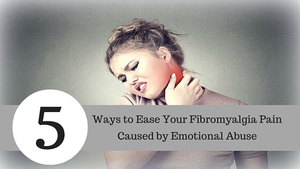 5 Ways to Ease Your Fibromyalgia Pain Caused by Emotional Abuse